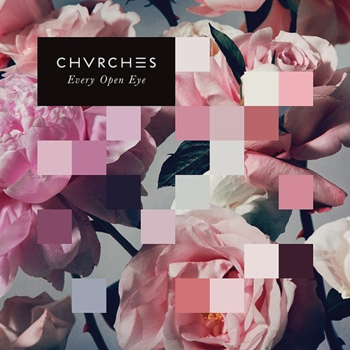 Chvrches - Every Open Eye 2015